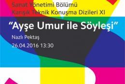 """Sanat Yönetimi Karışık Teknik Konuşma Dizileri : """"Ayşe Umur ile Söyleşi"""""""