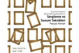 """Sanat Yönetimi Karışık Teknik Konuşma Dizileri : Feyyaz YAMAN """"Sergileme ve Sunum Teknikleri"""""""